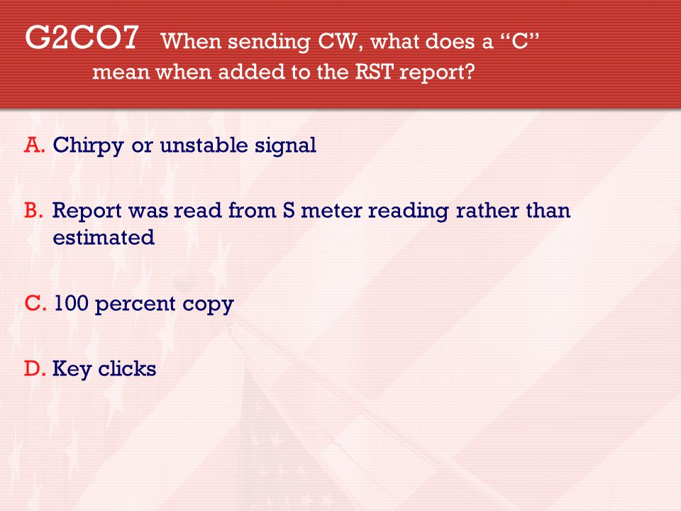 G2CO7 When sending CW, what does a C mean when added to the RST report.
