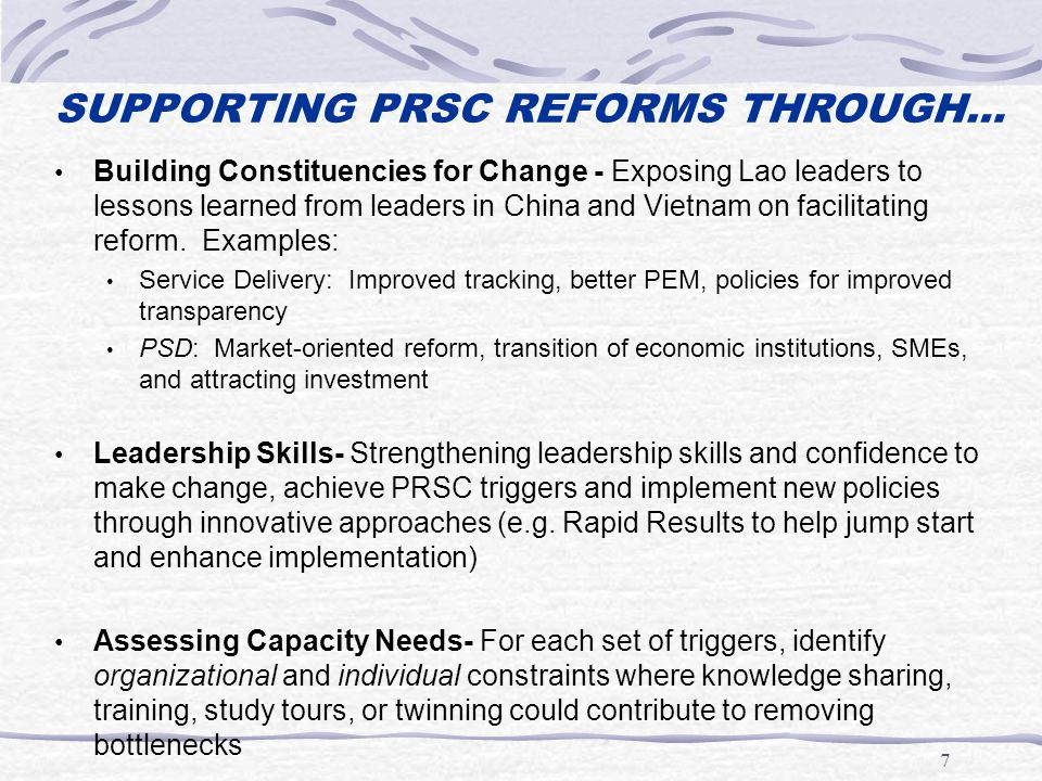 7 Building Constituencies for Change - Exposing Lao leaders to lessons learned from leaders in China and Vietnam on facilitating reform.