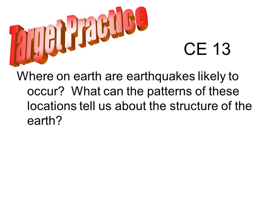 CE 13 Where on earth are earthquakes likely to occur.
