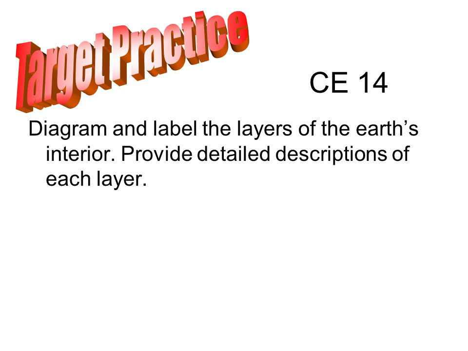 CE 14 Diagram and label the layers of the earth's interior.