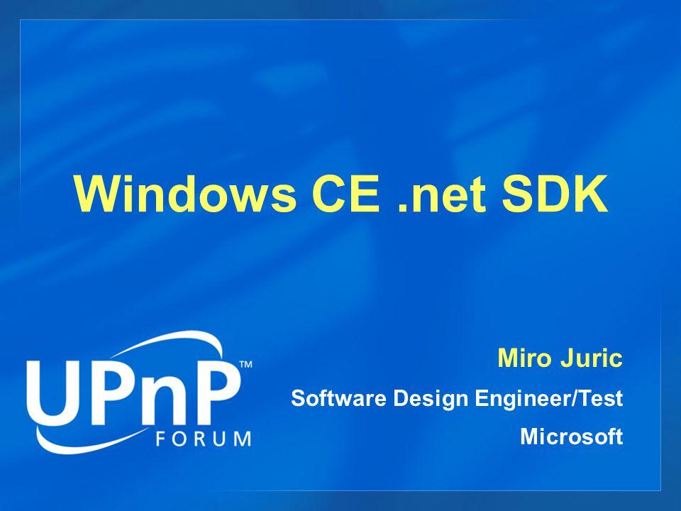 Windows CE.net SDK Miro Juric Software Design Engineer/Test Microsoft