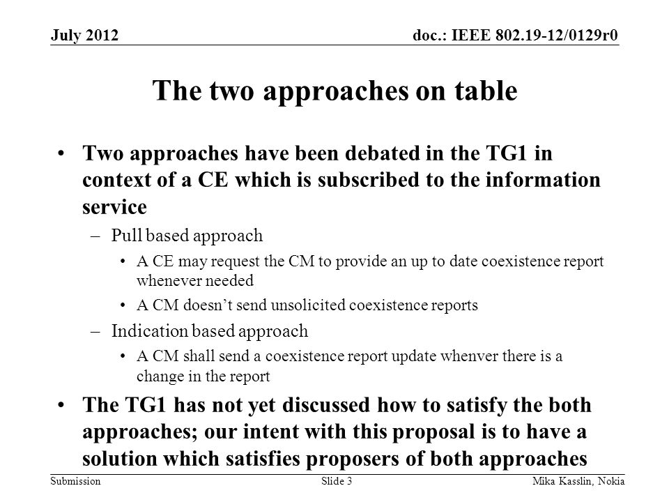 doc.: IEEE 802.19-12/0129r0 Submission The two approaches on table Two approaches have been debated in the TG1 in context of a CE which is subscribed