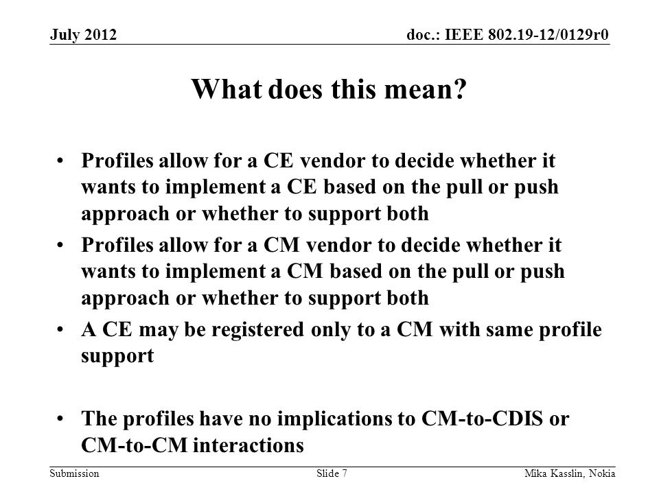 doc.: IEEE 802.19-12/0129r0 Submission What does this mean? Profiles allow for a CE vendor to decide whether it wants to implement a CE based on the p