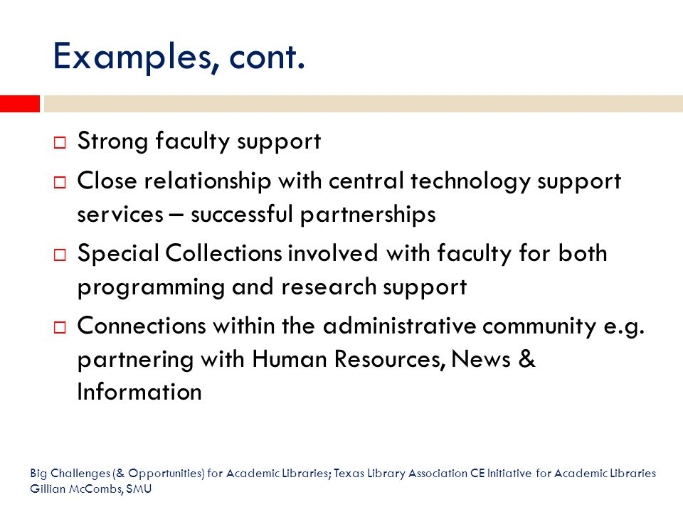 Examples, cont.  Strong faculty support  Close relationship with central technology support services – successful partnerships  Special Collections