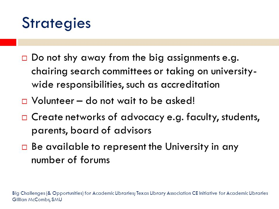 Strategies  Do not shy away from the big assignments e.g.