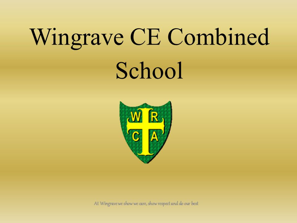 Wingrave CE Combined School At Wingrave we show we care, show respect and do our best
