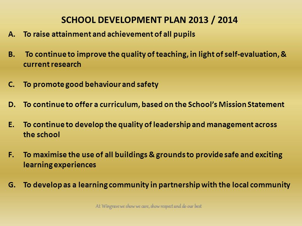 At Wingrave we show we care, show respect and do our best SCHOOL DEVELOPMENT PLAN 2013 / 2014 A.To raise attainment and achievement of all pupils B. T