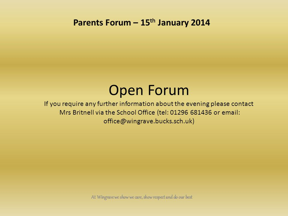 At Wingrave we show we care, show respect and do our best Open Forum If you require any further information about the evening please contact Mrs Britn