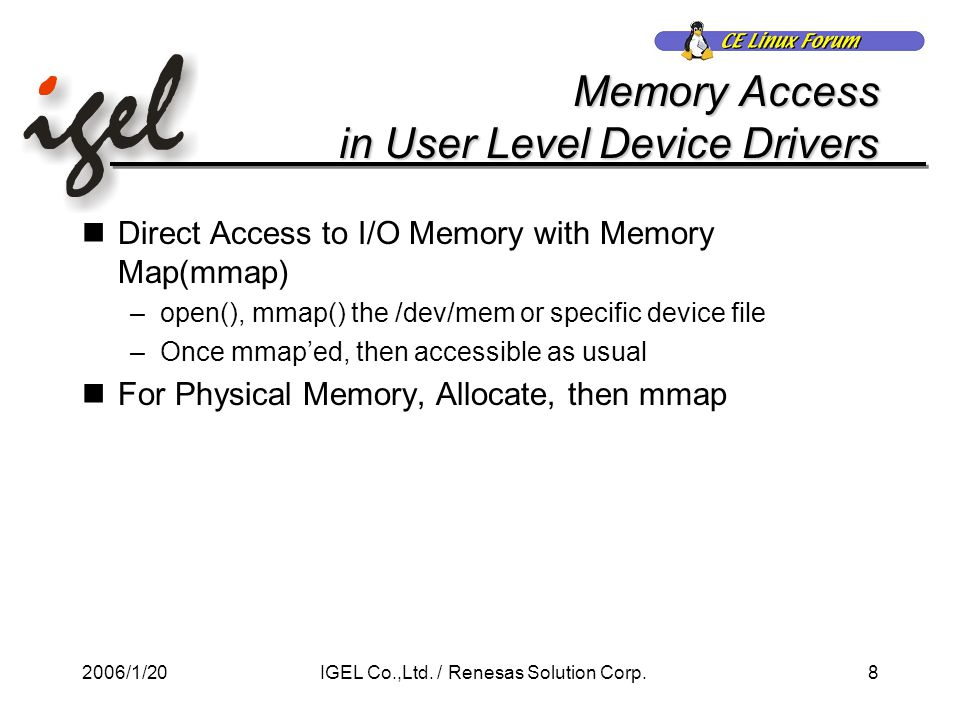 2006/1/208IGEL Co.,Ltd. / Renesas Solution Corp. Memory Access in User Level Device Drivers Direct Access to I/O Memory with Memory Map(mmap) –open(),