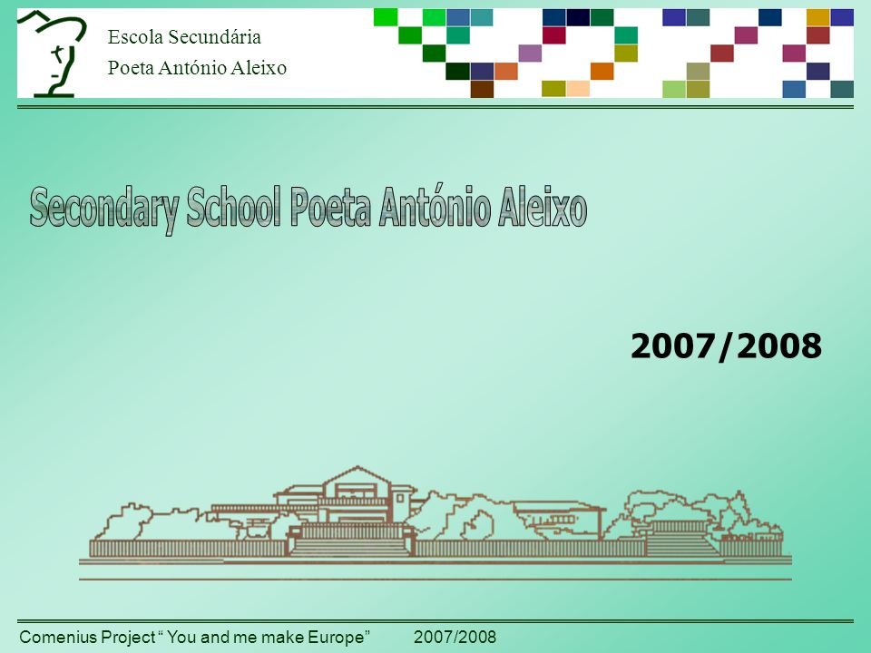 Escola Secundária Poeta António Aleixo Comenius Project You and me make Europe 2007/2008 2007/2008