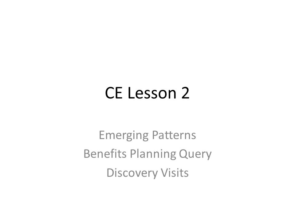 CE Lesson 2 Emerging Patterns Benefits Planning Query Discovery Visits