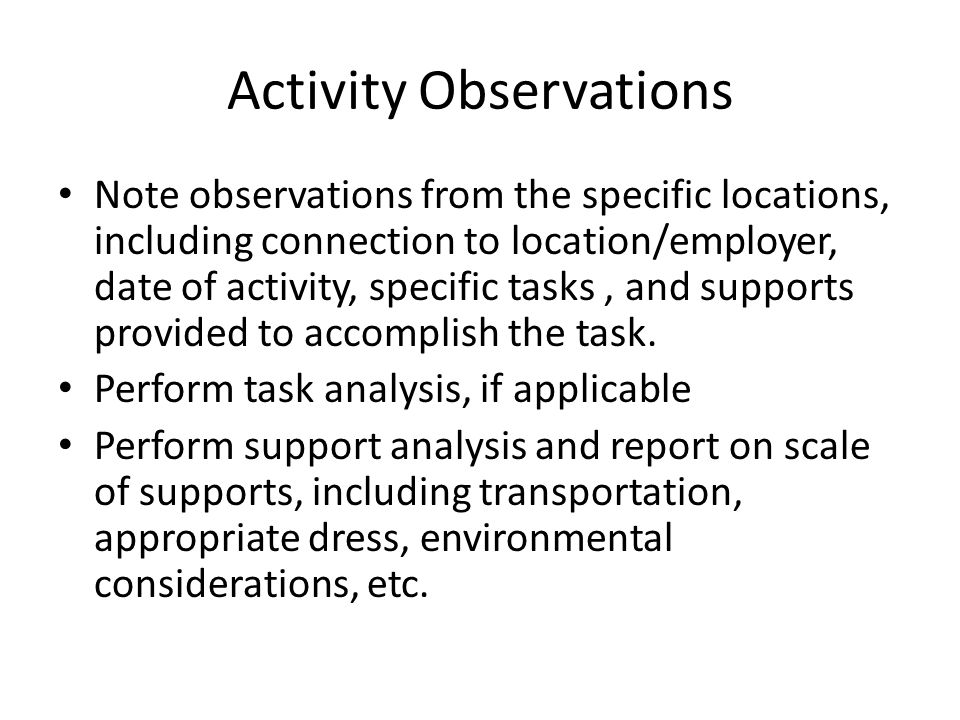 Activity Observations Note observations from the specific locations, including connection to location/employer, date of activity, specific tasks, and