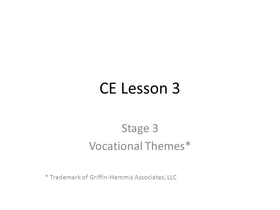 CE Lesson 3 Stage 3 Vocational Themes* * Trademark of Griffin-Hammis Associates, LLC