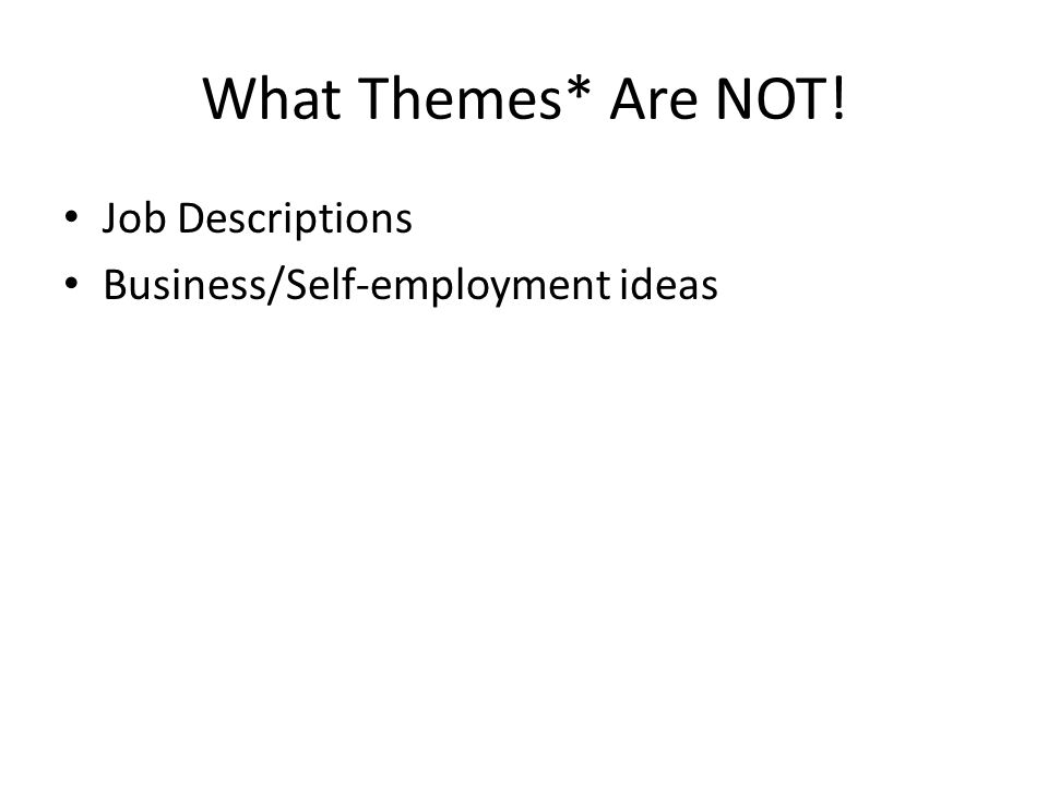 What Themes* ARE Broad categories of employment opportunities Themes allow for weaving together several aspects of diverse employment opportunities as they apply to the person, community employers, and the environment