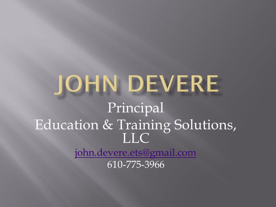 Principal Education & Training Solutions, LLC john.devere.ets@gmail.com 610-775-3966