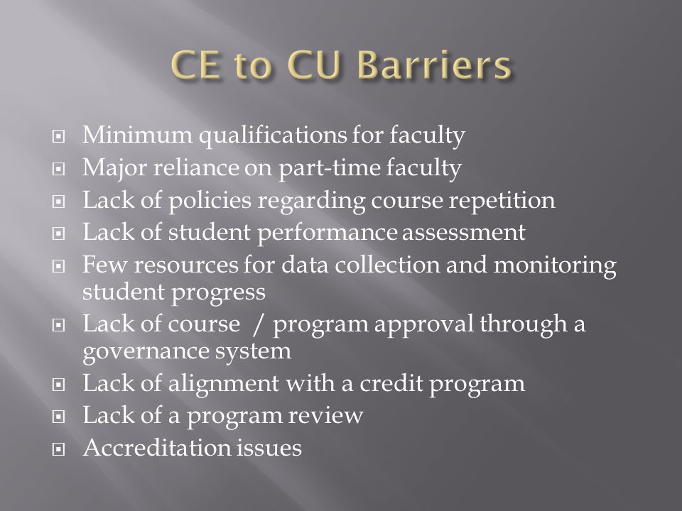  Minimum qualifications for faculty  Major reliance on part-time faculty  Lack of policies regarding course repetition  Lack of student performance assessment  Few resources for data collection and monitoring student progress  Lack of course / program approval through a governance system  Lack of alignment with a credit program  Lack of a program review  Accreditation issues