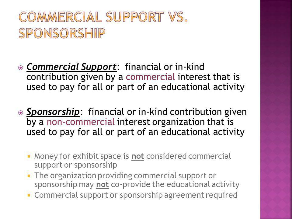  Commercial Support: financial or in-kind contribution given by a commercial interest that is used to pay for all or part of an educational activity