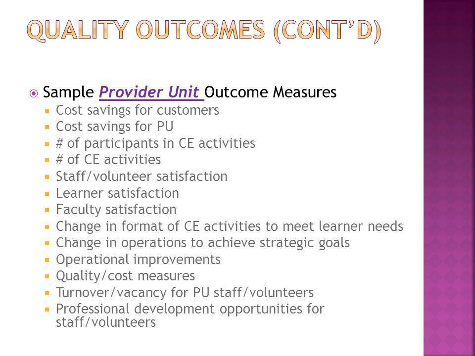  Sample Provider Unit Outcome Measures  Cost savings for customers  Cost savings for PU  # of participants in CE activities  # of CE activities 