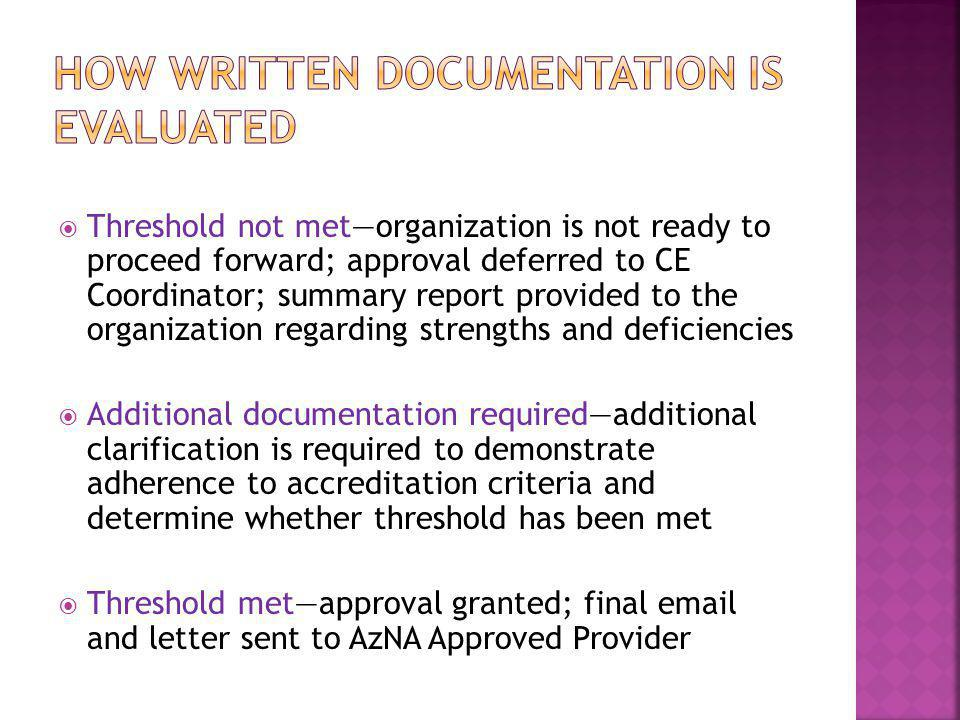  Threshold not met—organization is not ready to proceed forward; approval deferred to CE Coordinator; summary report provided to the organization reg