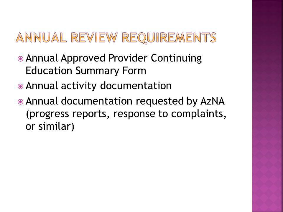  Annual Approved Provider Continuing Education Summary Form  Annual activity documentation  Annual documentation requested by AzNA (progress report