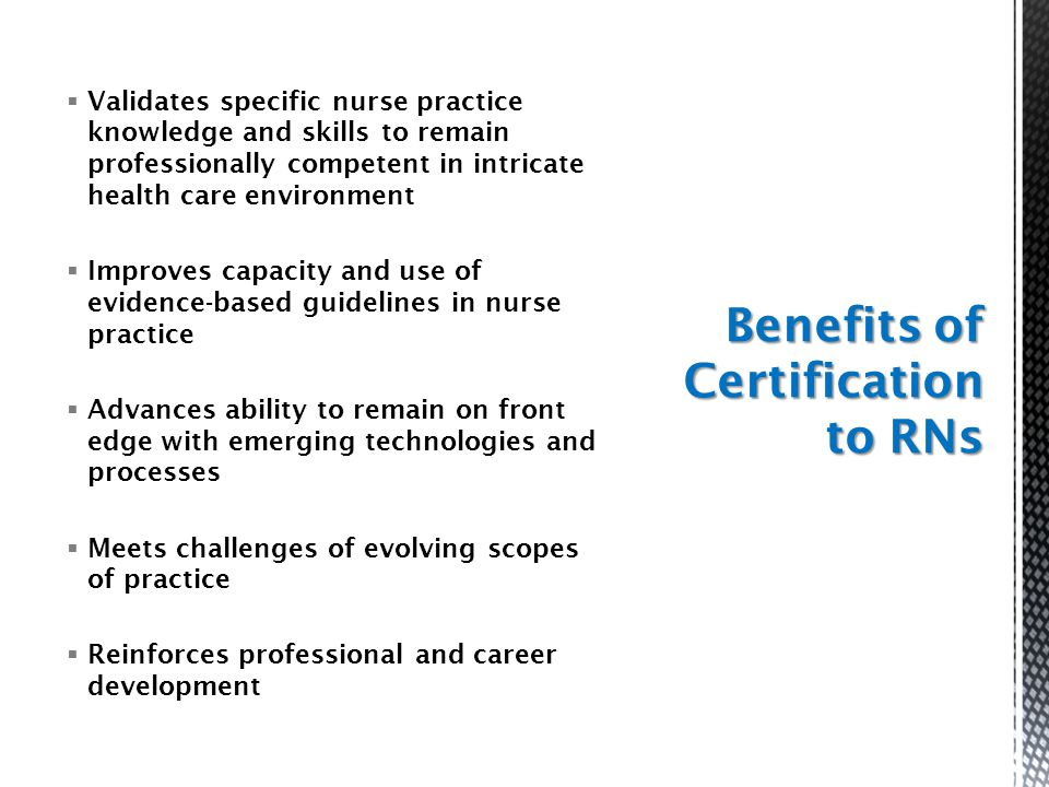  Validates specific nurse practice knowledge and skills to remain professionally competent in intricate health care environment  Improves capacity a