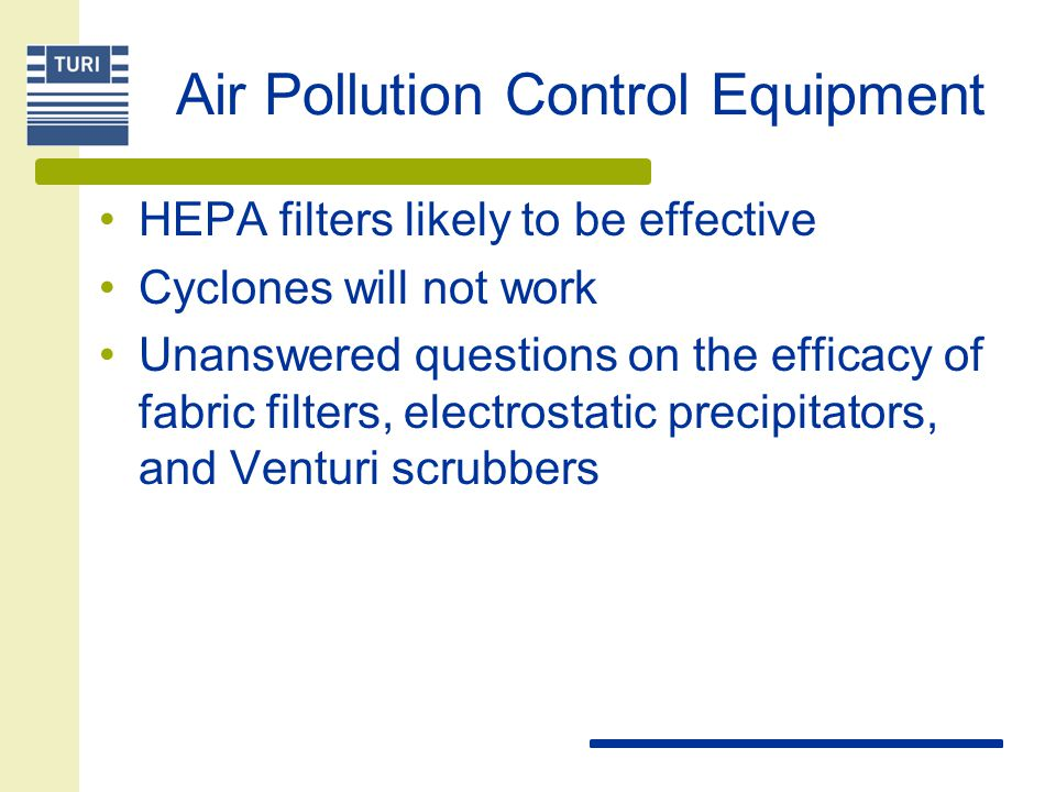 Air Pollution Control Equipment HEPA filters likely to be effective Cyclones will not work Unanswered questions on the efficacy of fabric filters, electrostatic precipitators, and Venturi scrubbers