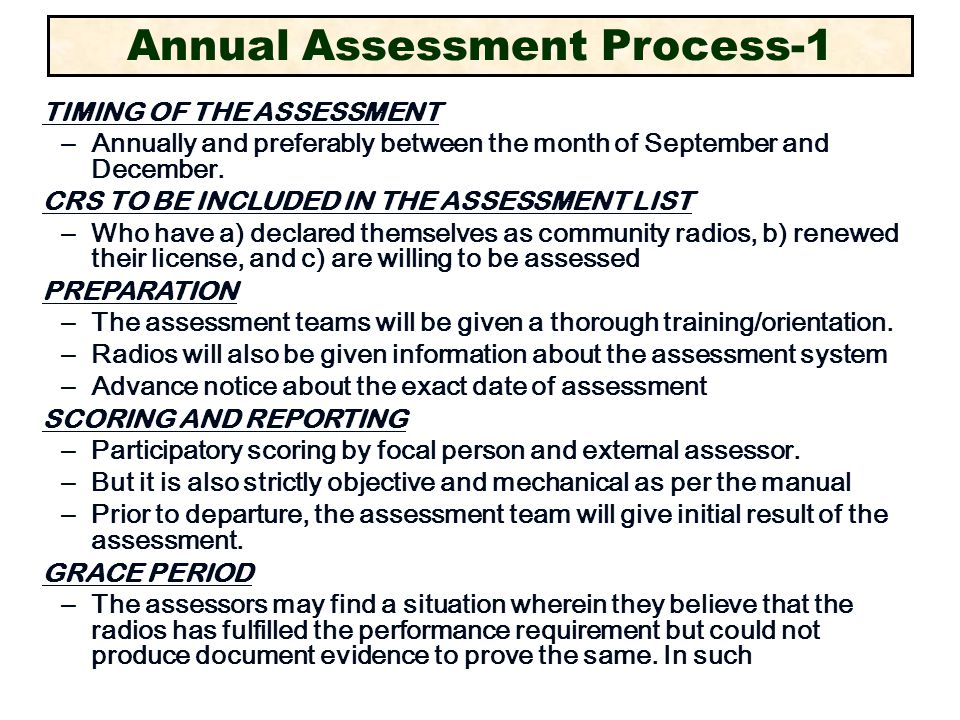 Annual Assessment Process-1 TIMING OF THE ASSESSMENT – Annually and preferably between the month of September and December.