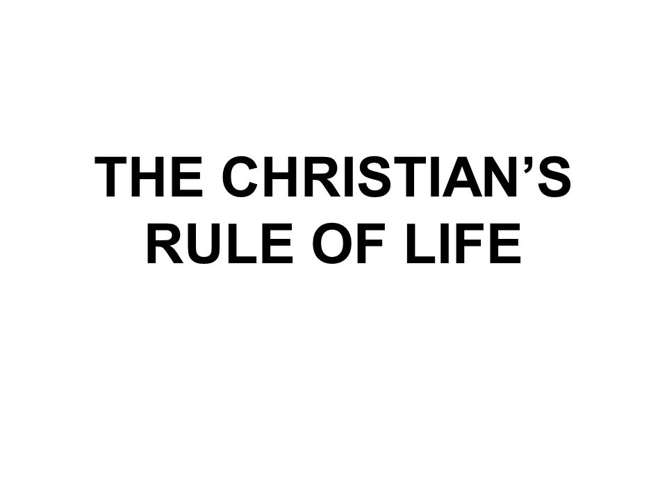 7-CR THE CHRISTIAN'S RULE OF LIFE How does faith and the Law interact.