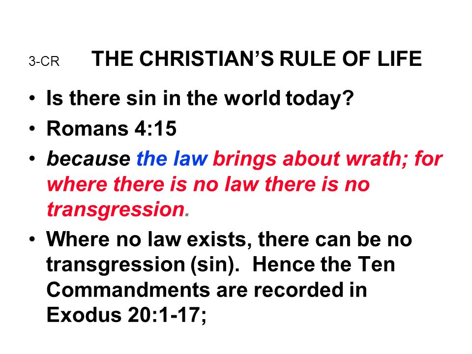 3-CR THE CHRISTIAN'S RULE OF LIFE Is there sin in the world today? Romans 4:15 because the law brings about wrath; for where there is no law there is