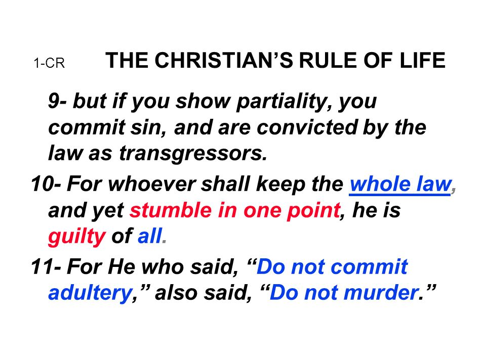 1-CR THE CHRISTIAN'S RULE OF LIFE 9- but if you show partiality, you commit sin, and are convicted by the law as transgressors. 10- For whoever shall