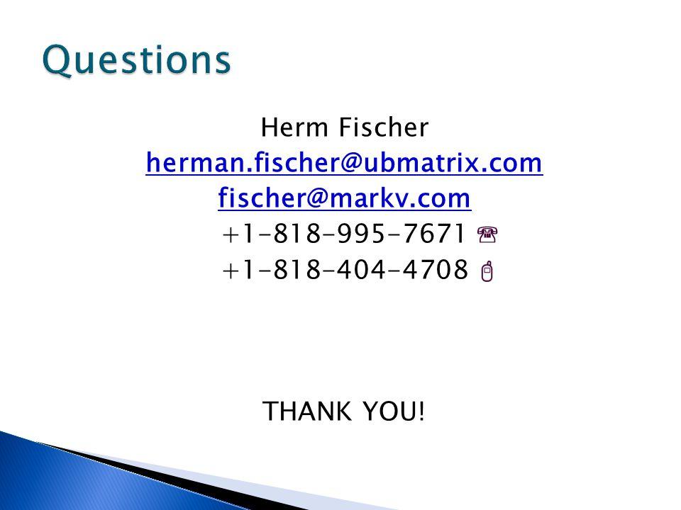 Herm Fischer herman.fischer@ubmatrix.com fischer@markv.com +1-818-995-7671 +1-818-404-4708 THANK YOU!