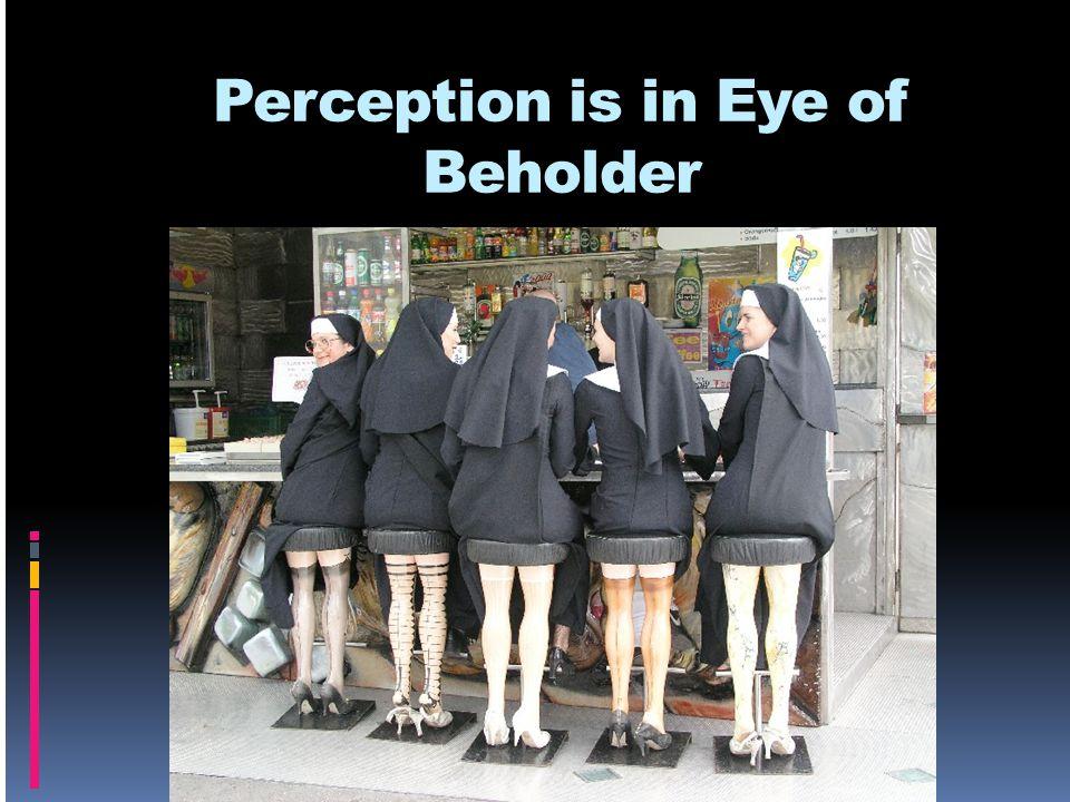Perception is in Eye of Beholder