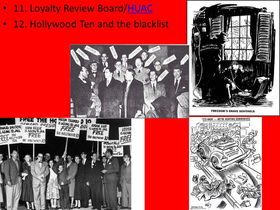11. Loyalty Review Board/HUACHUAC 12. Hollywood Ten and the blacklist