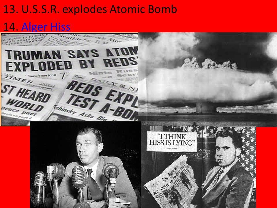 13. U.S.S.R. explodes Atomic Bomb 14. Alger HissAlger Hiss