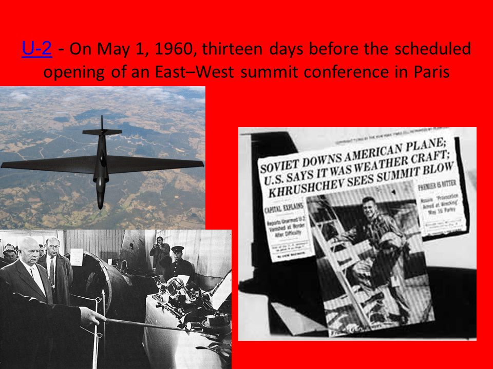 U-2U-2 - On May 1, 1960, thirteen days before the scheduled opening of an East–West summit conference in Paris