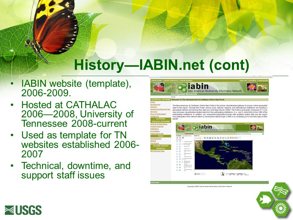 History—IABIN.net (cont) IABIN website (template), 2006-2009. Hosted at CATHALAC 2006—2008, University of Tennessee 2008-current Used as template for