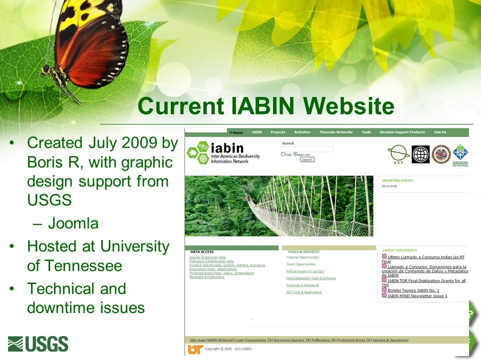 Current IABIN Website Created July 2009 by Boris R, with graphic design support from USGS –Joomla Hosted at University of Tennessee Technical and down