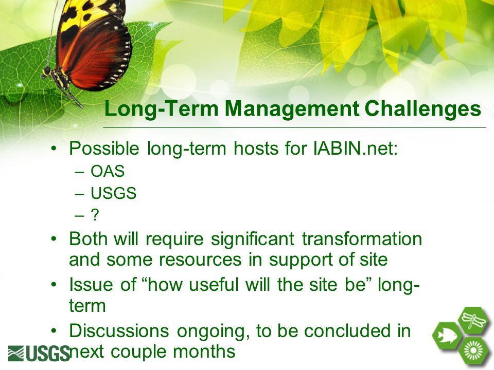 Long-Term Management Challenges Possible long-term hosts for IABIN.net: –OAS –USGS –.