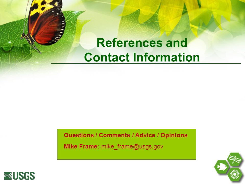 References and Contact Information Questions / Comments / Advice / Opinions Mike Frame: mike_frame@usgs.gov