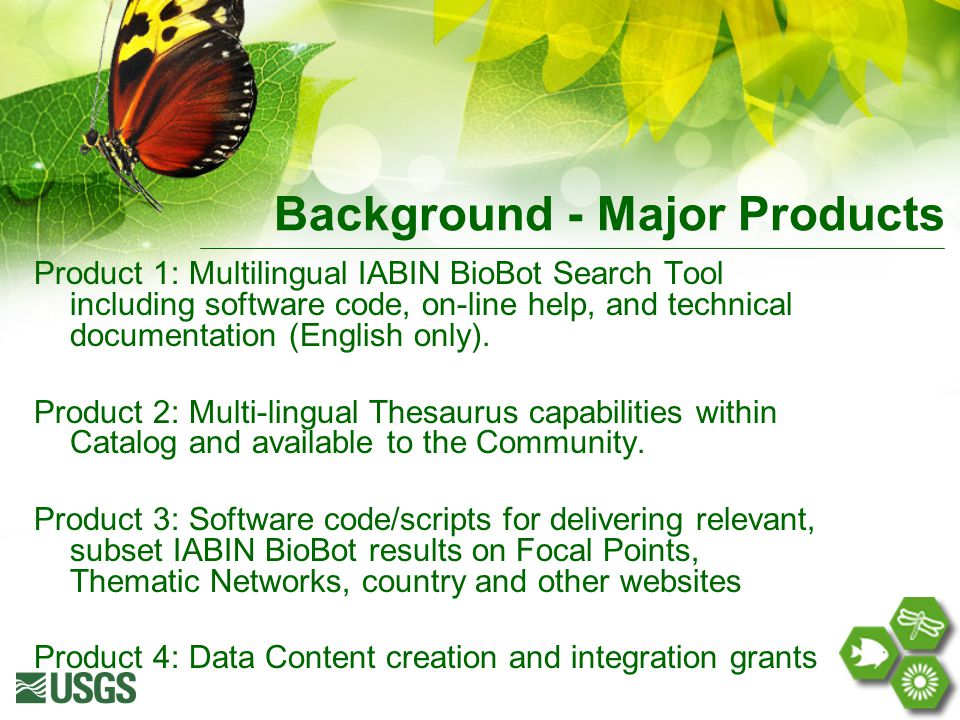 Background - Major Products Product 1: Multilingual IABIN BioBot Search Tool including software code, on-line help, and technical documentation (English only).