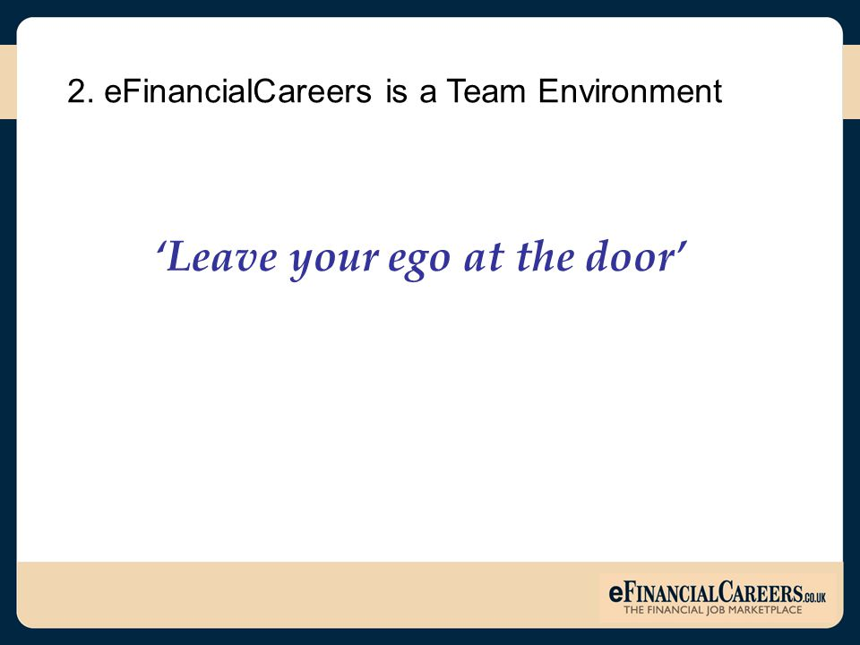 2. eFinancialCareers is a Team Environment 'Leave your ego at the door'