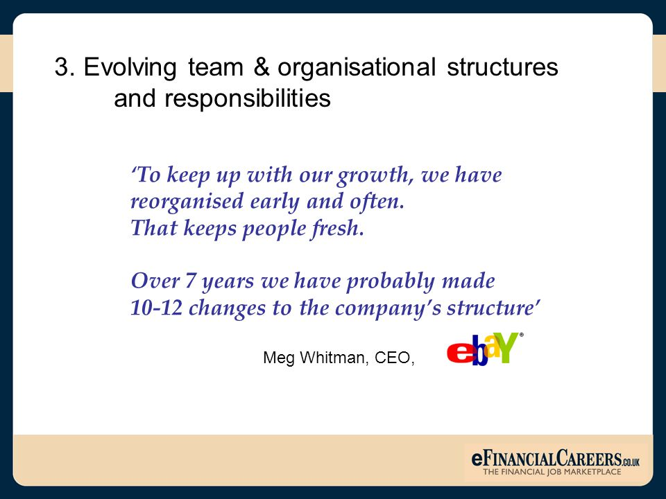3. Evolving team & organisational structures and responsibilities 'To keep up with our growth, we have reorganised early and often. That keeps people