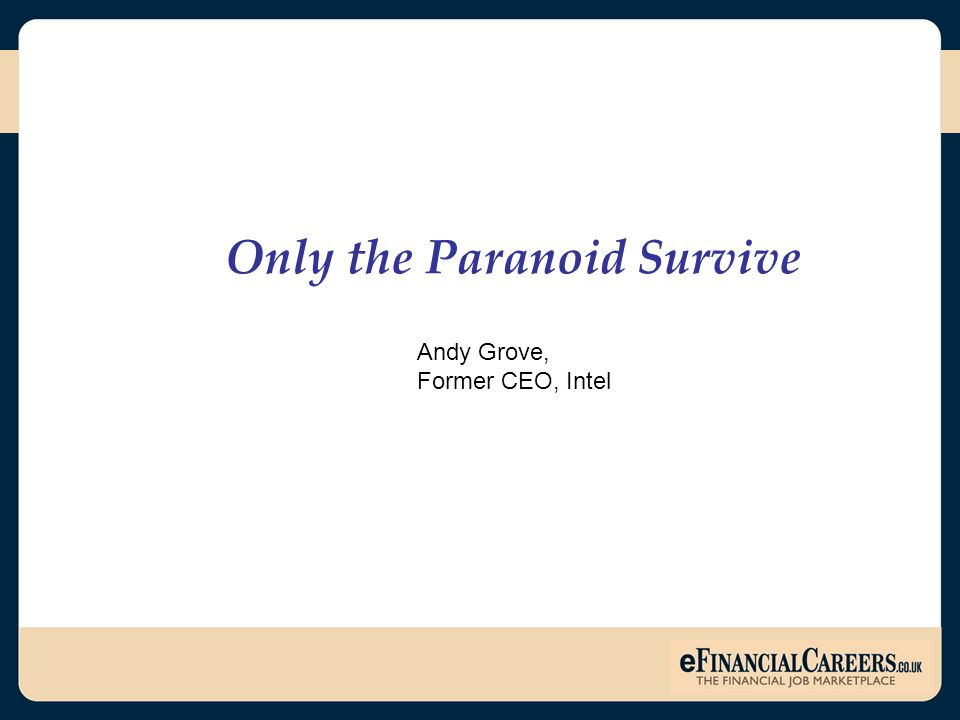 Only the Paranoid Survive Andy Grove, Former CEO, Intel