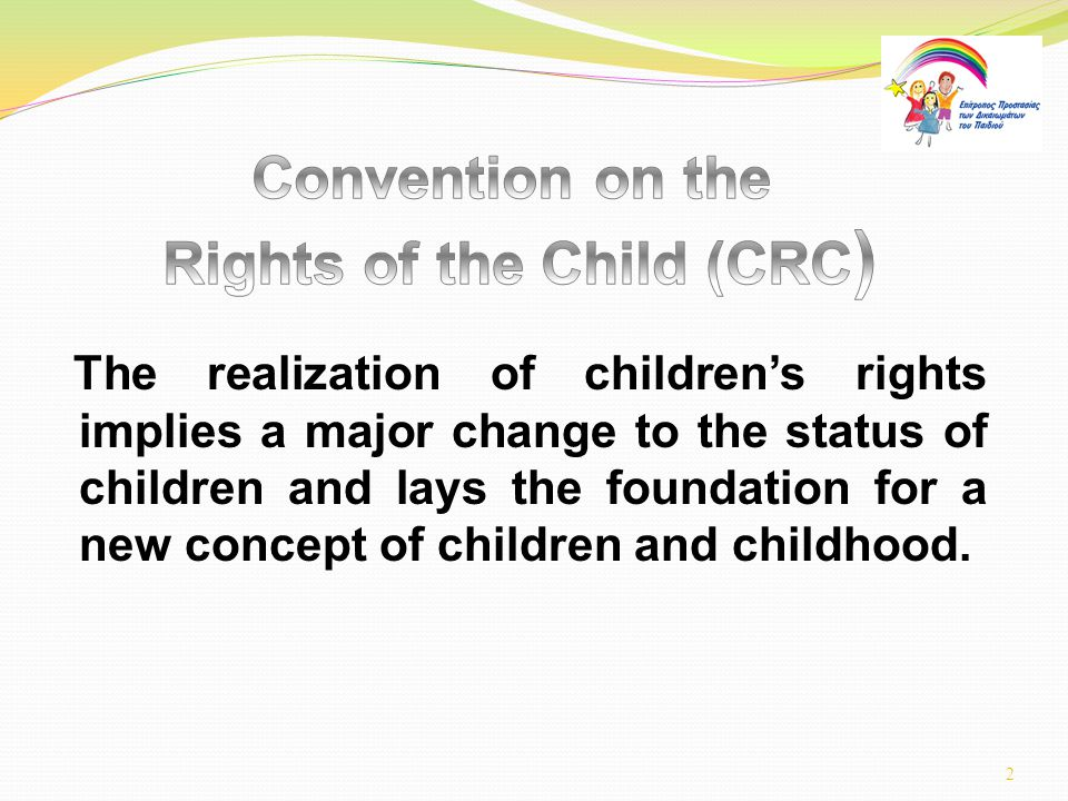 The realization of children's rights implies a major change to the status of children and lays the foundation for a new concept of children and childhood.