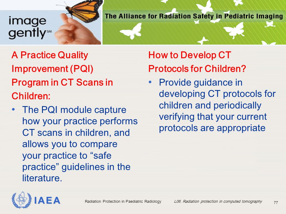 IAEA Radiation Protection in Paediatric Radiology L06. Radiation protection in computed tomography 77 A Practice Quality Improvement (PQI) Program in