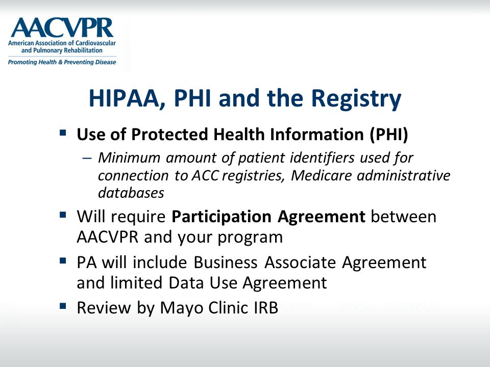 HIPAA, PHI and the Registry  Use of Protected Health Information (PHI) – Minimum amount of patient identifiers used for connection to ACC registries,
