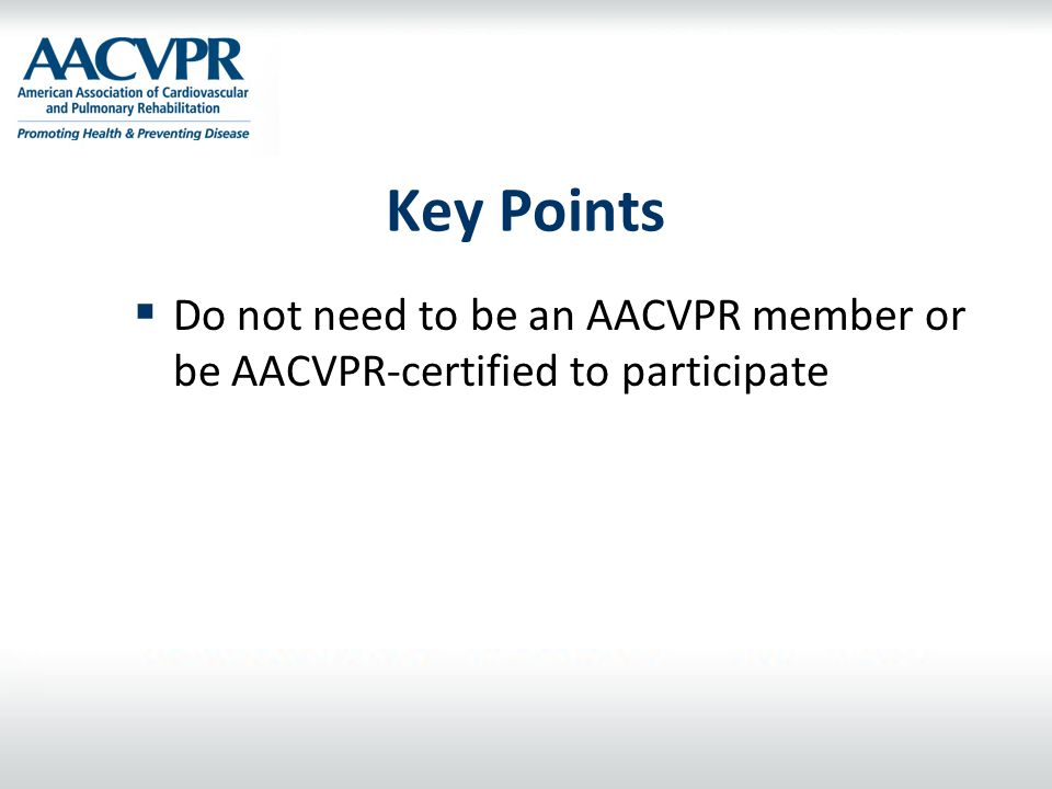 Key Points  Do not need to be an AACVPR member or be AACVPR-certified to participate