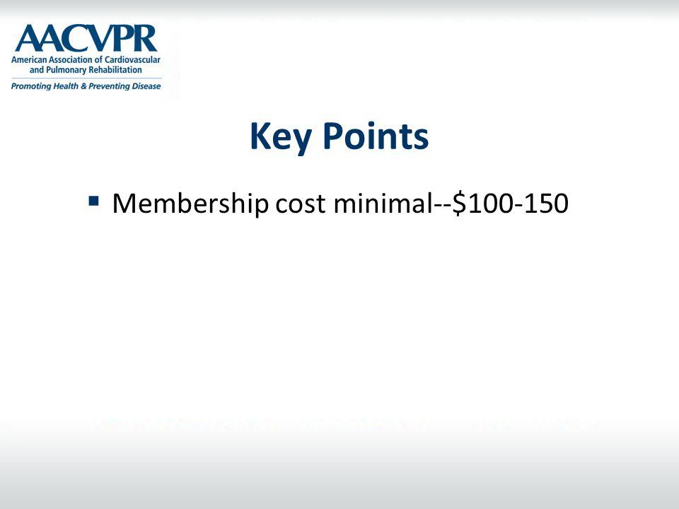 Key Points  Membership cost minimal--$100-150