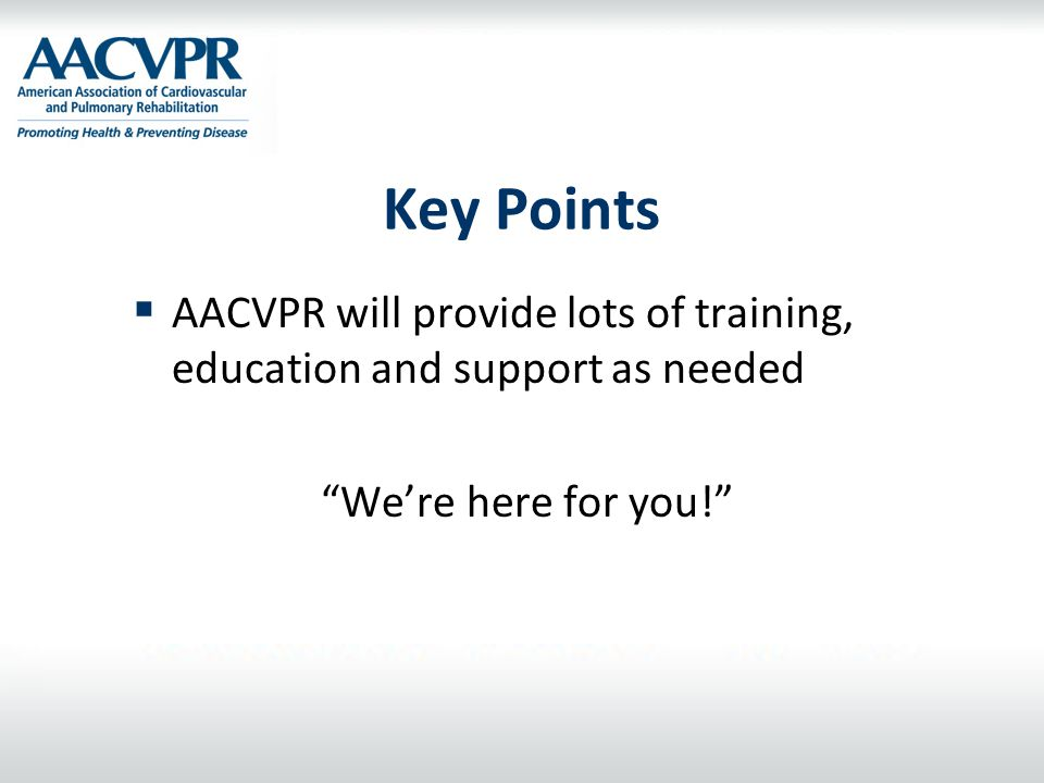 """Key Points  AACVPR will provide lots of training, education and support as needed """"We're here for you!"""""""