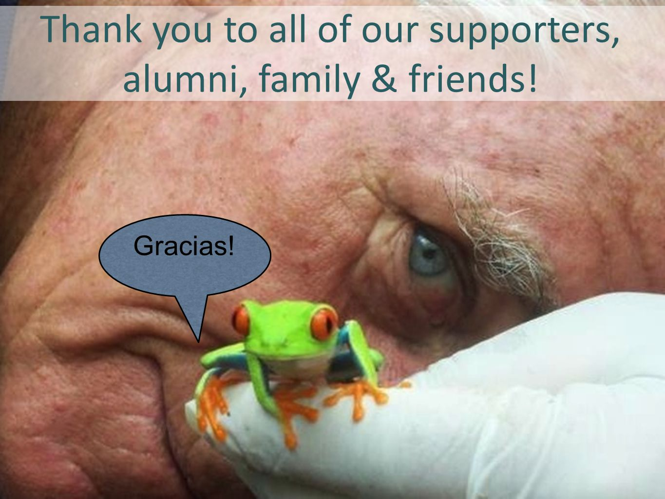 Gracias! Thank you to all of our supporters, alumni, family & friends!